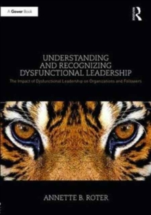 Understanding and Recognizing Dysfunctional Leadership : The Impact of Dysfunctional Leadership on Organizations and Followers, Hardback Book