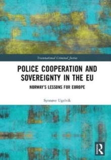 Police Cooperation and Sovereignty in the EU : Norway's Lessons for Europe, Hardback Book