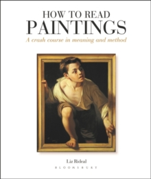 How to Read Paintings : A Crash Course in Meaning and Method, Paperback Book
