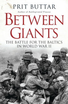Between Giants: The Battle for the Baltics in World War II, Paperback Book