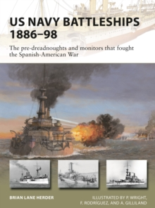 US Navy Battleships 1886-98 : The pre-dreadnoughts and monitors that fought the Spanish-American War, Paperback / softback Book