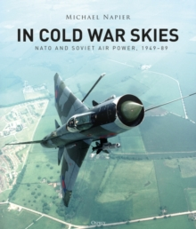 In Cold War Skies : NATO and Soviet Air Power, 1949-89, Hardback Book