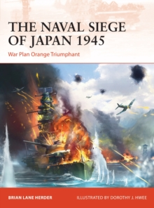 The Naval Siege of Japan 1945 : War Plan Orange triumphant