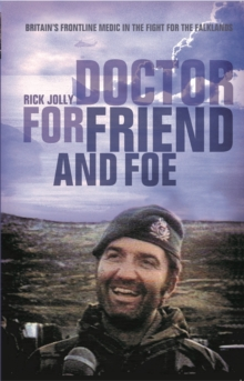 Doctor for Friend and Foe : Britain's Frontline Medic in the Fight for the Falklands, Paperback / softback Book