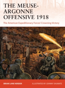 The Meuse-Argonne Offensive 1918 : The American Expeditionary Forces' Crowning Victory