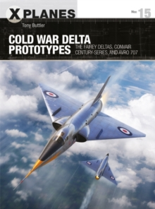 Cold War Delta Prototypes : The Fairey Deltas, Convair Century-series, and Avro 707