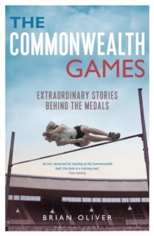 The Commonwealth Games : Extraordinary Stories Behind the Medals, Paperback Book