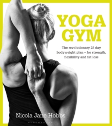 Yoga Gym : The Revolutionary 28 Day Bodyweight Plan - for Strength, Flexibility and Fat Loss, Paperback Book