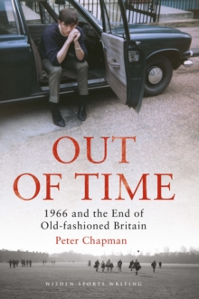 Out of Time : 1966 and the End of Old-Fashioned Britain, Hardback Book