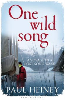 One Wild Song : A Voyage in a Lost Son's Wake, Paperback Book