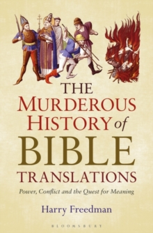 The Murderous History of Bible Translations : Power, Conflict and the Quest for Meaning, Hardback Book