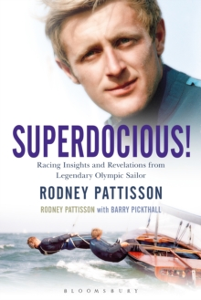 Superdocious! : Racing Insights and Revelations from Legendary Olympic Sailor Rodney Pattisson, Hardback Book