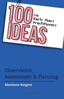 100 Ideas for Early Years Practitioners: Observation, Assessment & Planning
