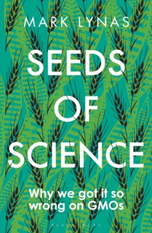 Seeds of Science : Why We Got It So Wrong On GMOs, Paperback / softback Book
