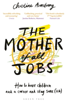 The Mother of All Jobs : How to Have Children and a Career and Stay Sane(ish), Paperback / softback Book