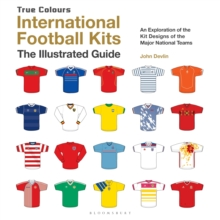International Football Kits True Colours : The Illustrated Guide, Hardback Book