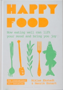 Happy Food : How eating well can lift your mood and bring you joy, Hardback Book