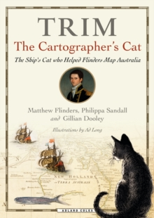 Trim, The Cartographer's Cat : The ship's cat who helped Flinders map Australia, Hardback Book