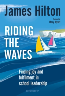 Riding the Waves : Finding joy and fulfilment in school leadership, Paperback / softback Book