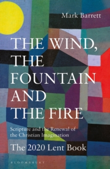 The Wind, the Fountain and the Fire : Scripture and the Renewal of the Christian Imagination: The 2020 Lent Book, Paperback / softback Book