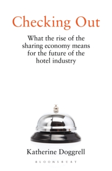 Checking Out : What the Rise of the Sharing Economy Means for the Future of the Hotel Industry, Hardback Book
