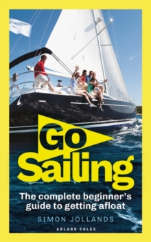 Go Sailing : The Complete Beginner's Guide to Getting Afloat, Paperback / softback Book