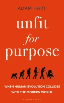 Unfit for Purpose : When Human Evolution Collides with the Modern World, Hardback Book