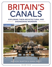 Britain's Canals : Exploring their Architectural and Engineering Wonders, Paperback / softback Book