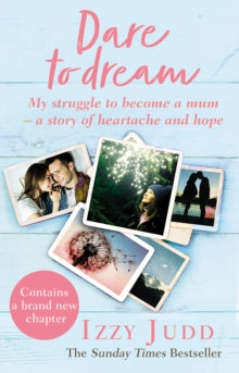 Dare to Dream : My Struggle to Become a Mum   A Story of Heartache and Hope