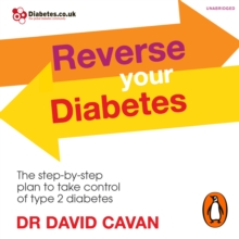 Reverse Your Diabetes : The Step-by-Step Plan to Take Control of Type 2 Diabetes