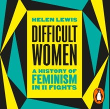 Difficult Women : A History of Feminism in 11 Fights