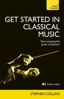 Get Started In Classical Music : A concise, listener-focused guide to enjoying the great composers, Paperback Book