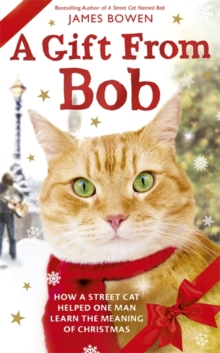 A Gift from Bob : How a Street Cat Helped One Man Learn the Meaning of Christmas, Hardback Book