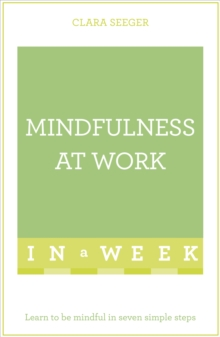 Mindfulness at Work in a Week : Learn to be Mindful in Seven Simple Steps, Paperback Book
