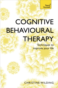 Cognitive Behavioural Therapy (CBT) : Evidence-based, goal-oriented self-help techniques: a practical CBT primer, Paperback Book