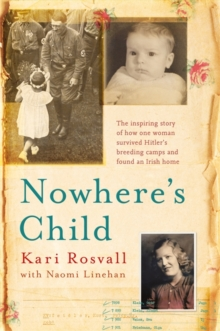 Nowhere's Child : The Inspiring Story of How One Woman Survived Hitler's Breeding Camps and Found an Irish Home, Paperback Book