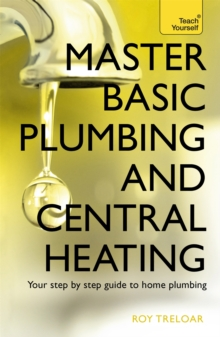 Master Basic Plumbing And Central Heating : A quick guide to plumbing and heating jobs, including basic emergency repairs, Paperback Book