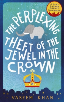 The Perplexing Theft of the Jewel in the Crown : Baby Ganesh Agency Book 2, Hardback Book