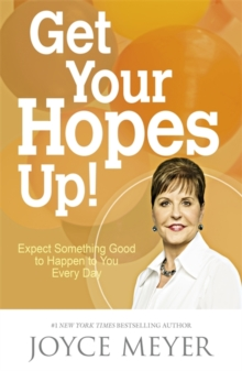Get Your Hopes Up! : Expect Something Good to Happen to You Every Day, Paperback Book