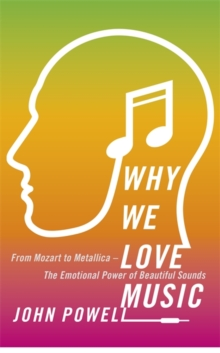 Why We Love Music : From Mozart to Metallica - The Emotional Power of Beautiful Sounds, Paperback / softback Book