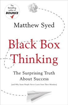 Black Box Thinking : The Surprising Truth About Success, Hardback Book