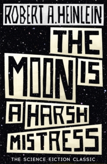 The Moon is a Harsh Mistress, Paperback / softback Book