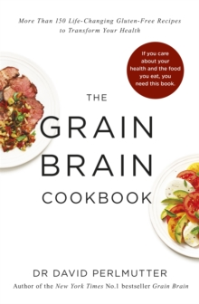 Grain Brain Cookbook : More Than 150 Life-Changing Gluten-Free Recipes to Transform Your Health, Paperback Book