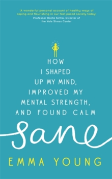Sane : How I Shaped Up My Mind, Improved My Mental Strength and Found Calm, Hardback Book