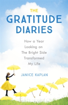 The Gratitude Diaries : How A Year of Living Gratefully Changed My Life, Paperback Book