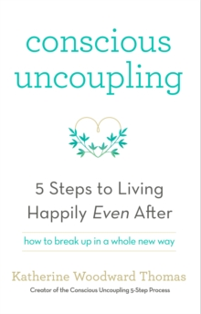 Conscious Uncoupling : The 5 Steps to Living Happily Even After, Paperback Book