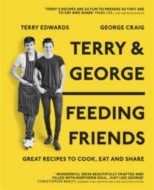 Terry & George - Feeding Friends : Great Recipes to Cook, Eat and Share, Hardback Book