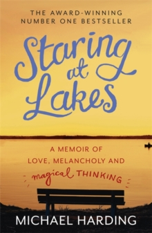 Staring at Lakes : A Memoir of Love, Melancholy and Magical Thinking, Paperback Book