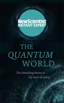 The Quantum World : The disturbing theory at the heart of reality, Paperback / softback Book