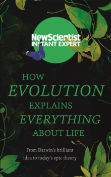 How Evolution Explains Everything About Life : From Darwin's brilliant idea to today's epic theory, Paperback / softback Book